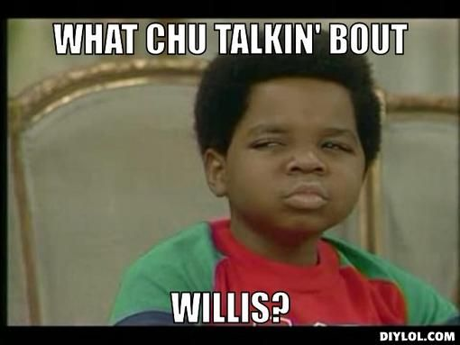 What you talking about Wilis